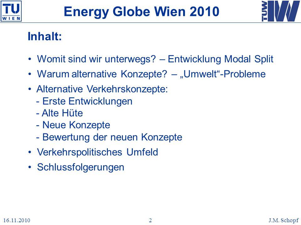 16.11.2010J.M. Schopf2 Inhalt: Energy Globe Wien 2010 Womit sind wir unterwegs? – Entwicklung Modal Split Warum alternative Konzepte? – Umwelt-Problem