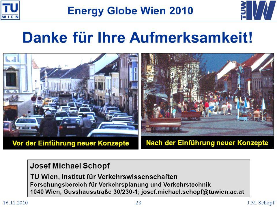 16.11.2010J.M. Schopf28 Danke für Ihre Aufmerksamkeit! Josef Michael Schopf TU Wien, Institut für Verkehrswissenschaften Forschungsbereich für Verkehr