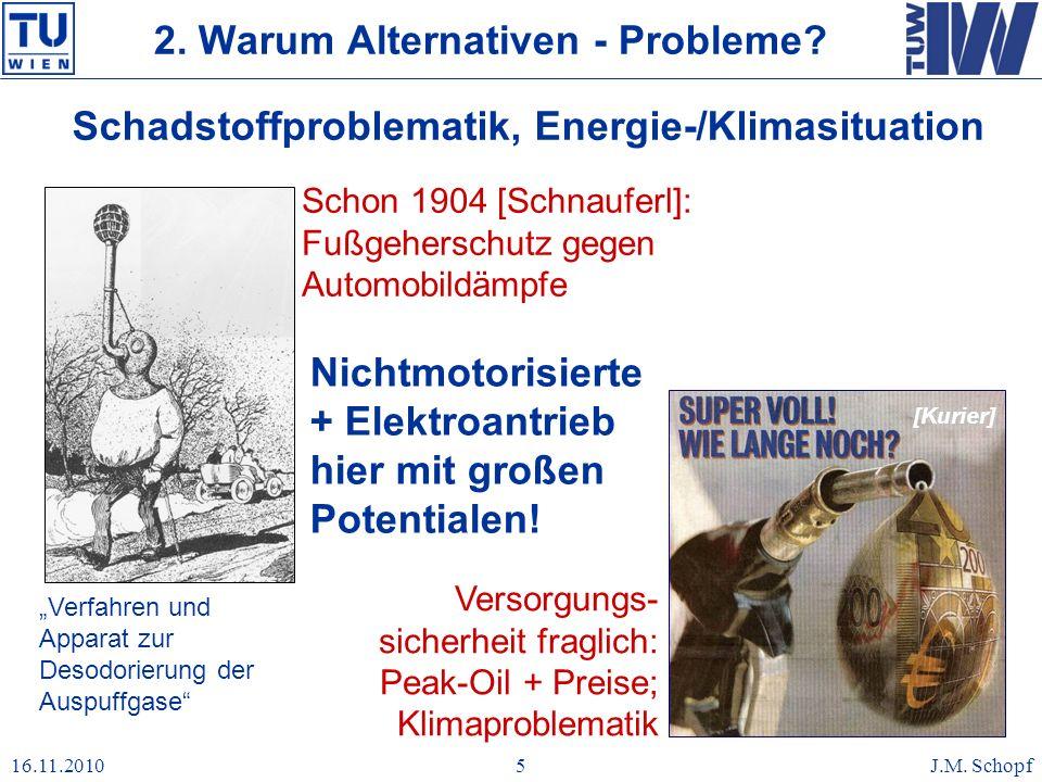 16.11.2010J.M. Schopf5 Schadstoffproblematik, Energie-/Klimasituation Schon 1904 [Schnauferl]: Fußgeherschutz gegen Automobildämpfe Versorgungs- siche