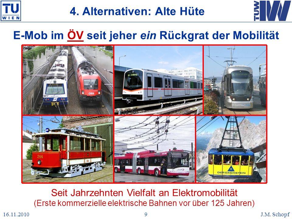 16.11.2010J.M. Schopf9 Seit Jahrzehnten Vielfalt an Elektromobilität (Erste kommerzielle elektrische Bahnen vor über 125 Jahren) E-Mob im ÖV seit jehe