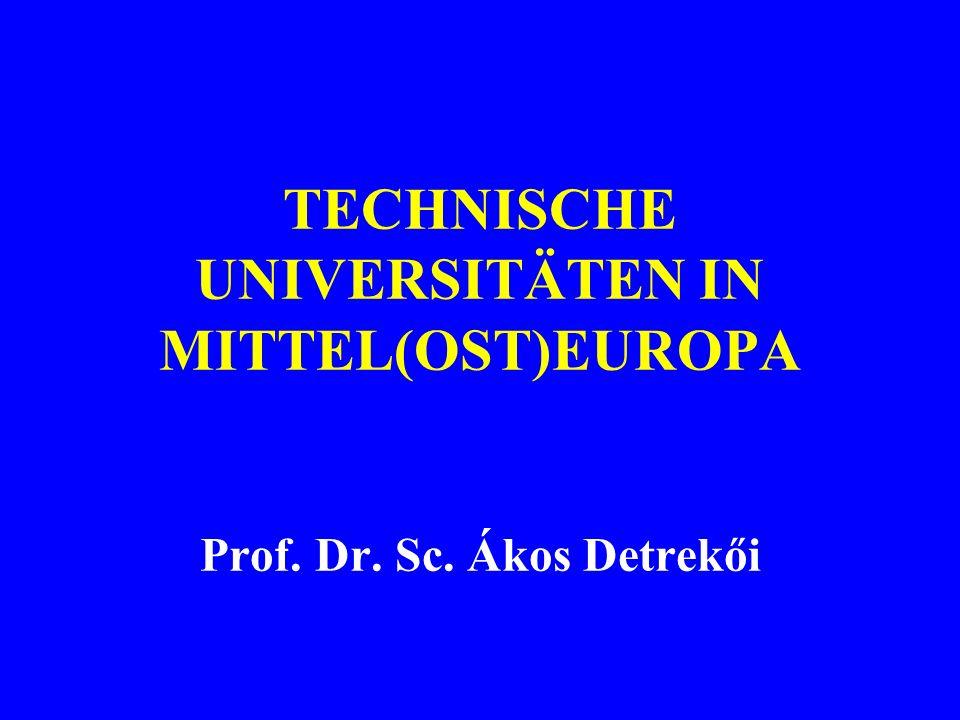 TECHNISCHE UNIVERSITÄTEN IN MITTEL(OST)EUROPA Prof. Dr. Sc. Ákos Detrekői
