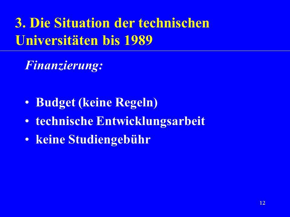 12 Finanzierung: Budget (keine Regeln) technische Entwicklungsarbeit keine Studiengebühr 3. Die Situation der technischen Universitäten bis 1989