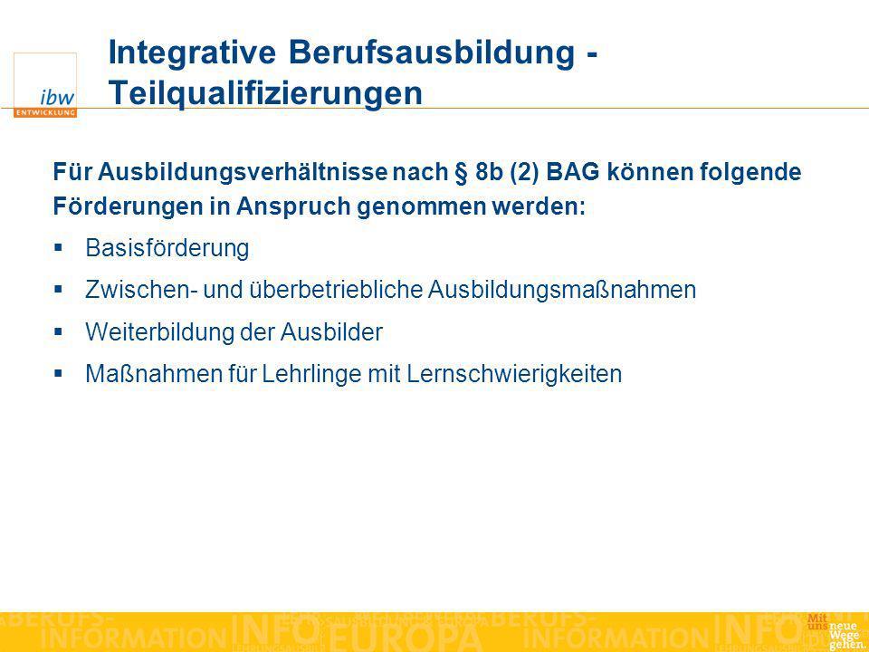 Integrative Berufsausbildung - Teilqualifizierungen Für Ausbildungsverhältnisse nach § 8b (2) BAG können folgende Förderungen in Anspruch genommen wer