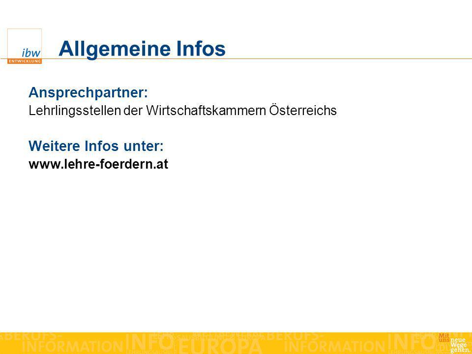 Allgemeine Infos Ansprechpartner: Lehrlingsstellen der Wirtschaftskammern Österreichs Weitere Infos unter: www.lehre-foerdern.at