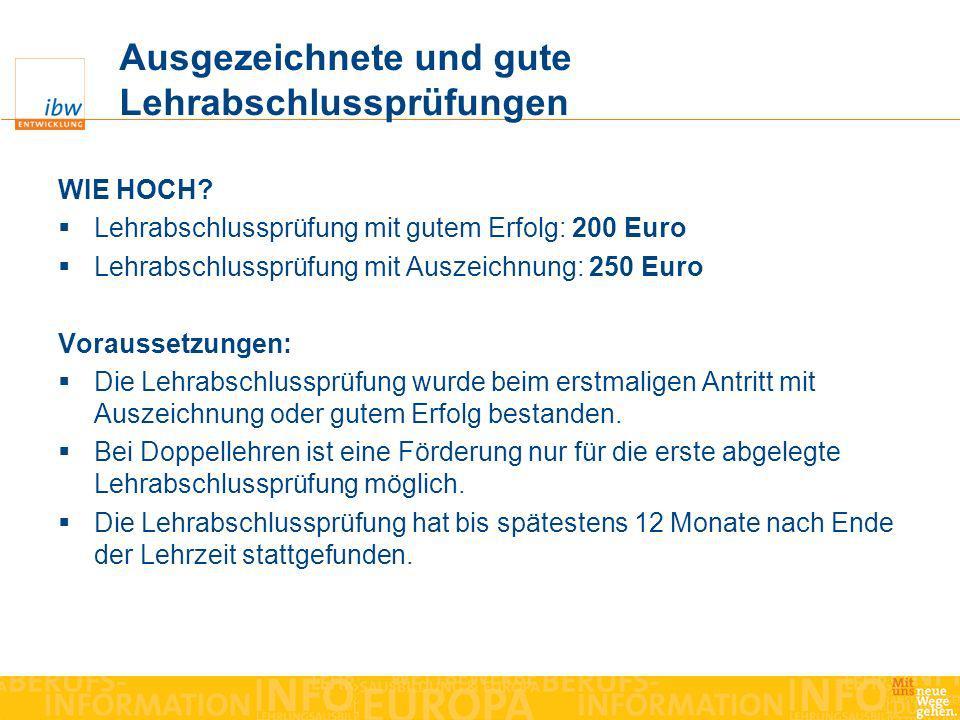 Ausgezeichnete und gute Lehrabschlussprüfungen WIE HOCH? Lehrabschlussprüfung mit gutem Erfolg: 200 Euro Lehrabschlussprüfung mit Auszeichnung: 250 Eu