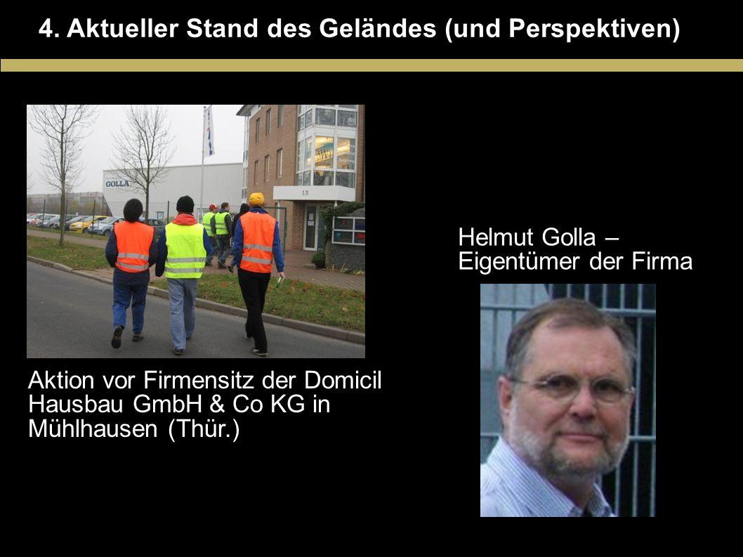 4. Aktueller Stand des Geländes (und Perspektiven) Aktion vor Firmensitz der Domicil Hausbau GmbH & Co KG in Mühlhausen (Thür.) Helmut Golla – Eigentü