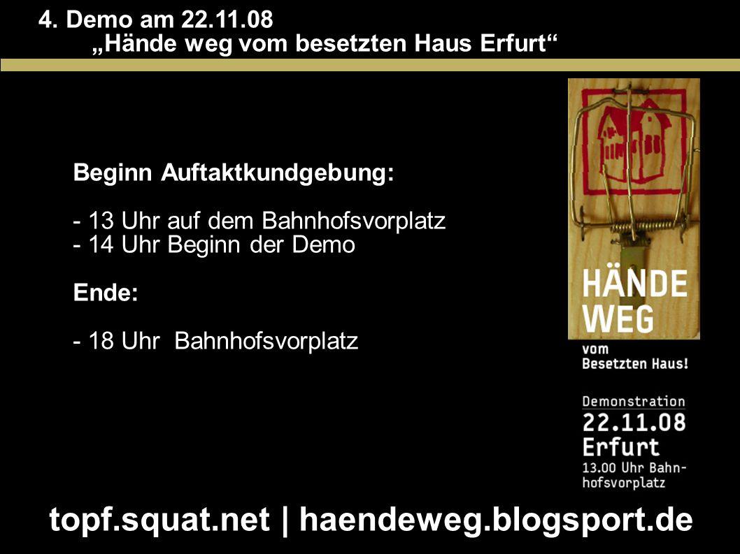 4. Demo am 22.11.08 Hände weg vom besetzten Haus Erfurt Beginn Auftaktkundgebung: - 13 Uhr auf dem Bahnhofsvorplatz - 14 Uhr Beginn der Demo Ende: - 1