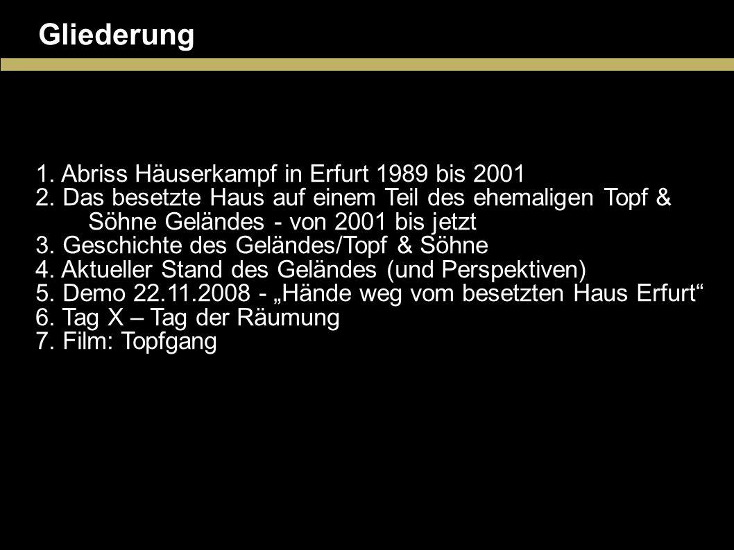Gliederung Abriss Häuserkampf in Erfurt 1989 bis 2001 Das besetzte Haus auf einem Teil des ehemaligen Topf & Söhne Geländes - von 2001 bis jetzt Gesch