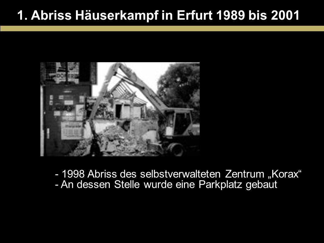 1. Abriss Häuserkampf in Erfurt 1989 bis 2001 - 1998 Abriss des selbstverwalteten Zentrum Korax - An dessen Stelle wurde eine Parkplatz gebaut