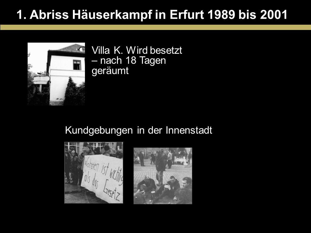 1. Abriss Häuserkampf in Erfurt 1989 bis 2001 Villa K. Wird besetzt – nach 18 Tagen geräumt Kundgebungen in der Innenstadt
