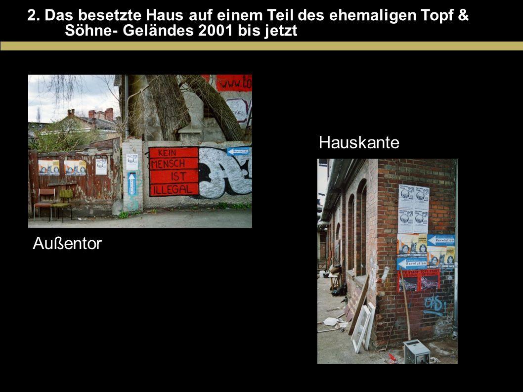 2. Das besetzte Haus auf einem Teil des ehemaligen Topf & Söhne- Geländes 2001 bis jetzt Außentor Hauskante