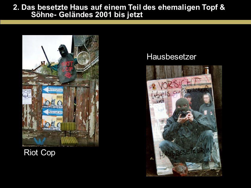 2. Das besetzte Haus auf einem Teil des ehemaligen Topf & Söhne- Geländes 2001 bis jetzt Riot Cop Hausbesetzer