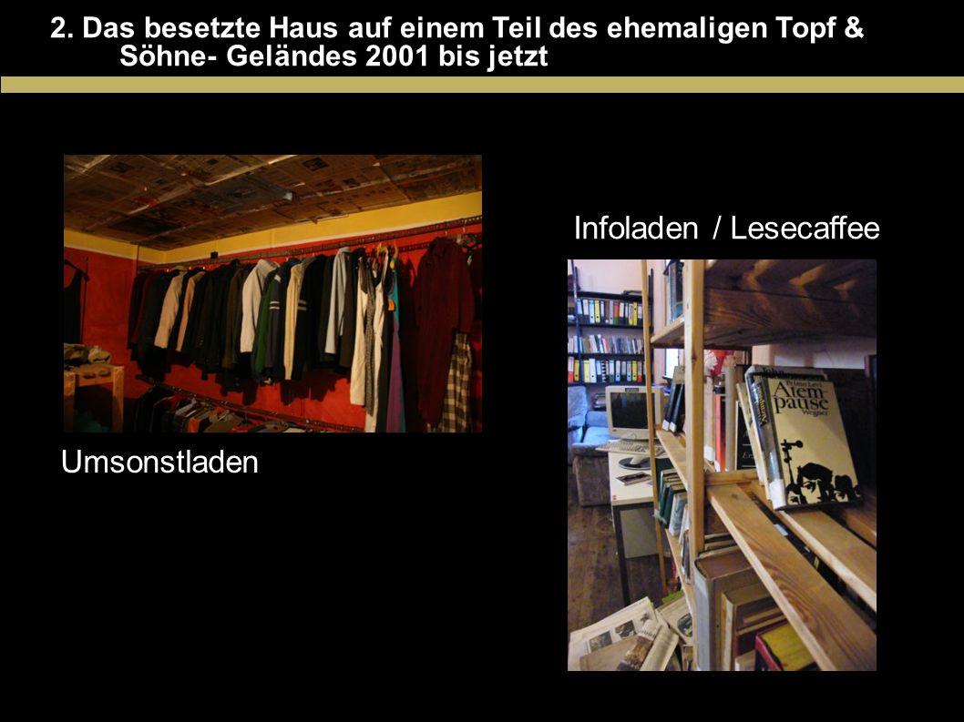 2. Das besetzte Haus auf einem Teil des ehemaligen Topf & Söhne- Geländes 2001 bis jetzt Umsonstladen Infoladen / Lesecaffee