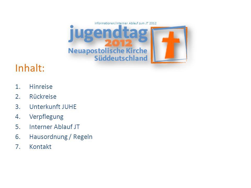 Informationen/Interner Ablauf zum JT 2012 Inhalt: 1.Hinreise 2.Rückreise 3.Unterkunft JUHE 4.Verpflegung 5.Interner Ablauf JT 6.Hausordnung / Regeln 7.Kontakt