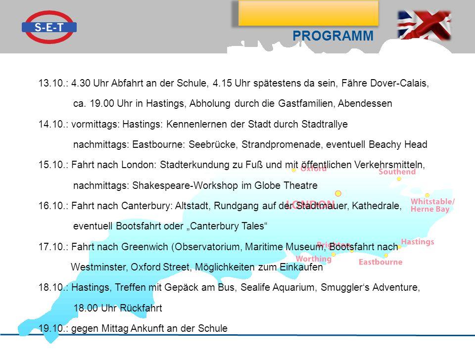 Klassenfahrt nach Hastings PROGRAMM 13.10.: 4.30 Uhr Abfahrt an der Schule, 4.15 Uhr spätestens da sein, Fähre Dover-Calais, ca. 19.00 Uhr in Hastings