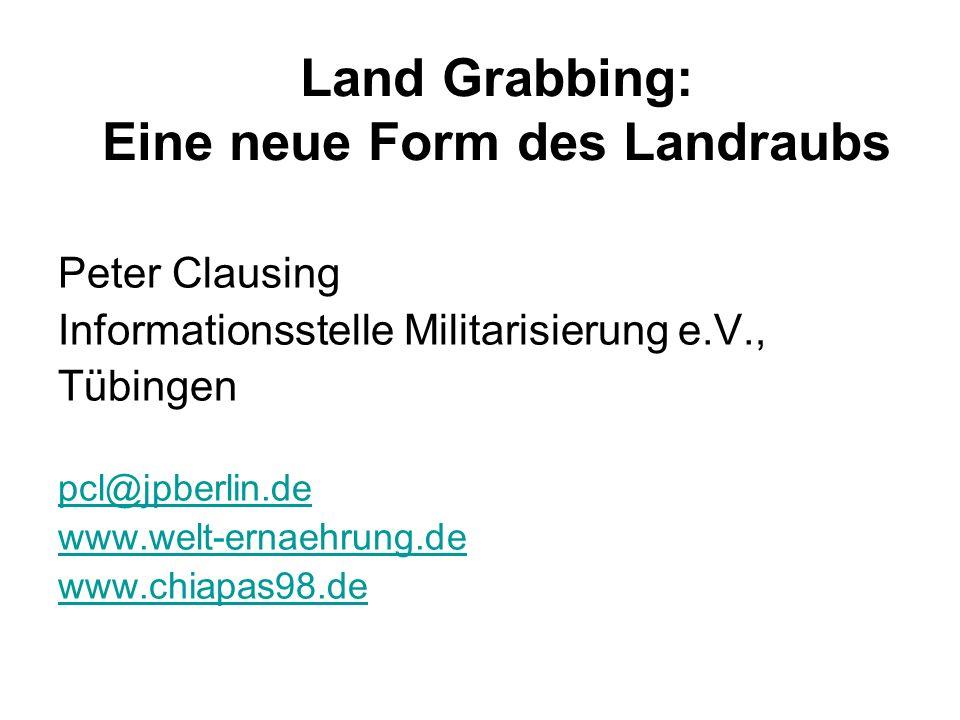 Land Grabbing: Eine neue Form des Landraubs Peter Clausing Informationsstelle Militarisierung e.V., Tübingen pcl@jpberlin.de www.welt-ernaehrung.de ww