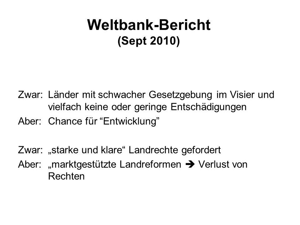 Weltbank-Bericht (Sept 2010) Zwar:Länder mit schwacher Gesetzgebung im Visier und vielfach keine oder geringe Entschädigungen Aber:Chance für Entwickl