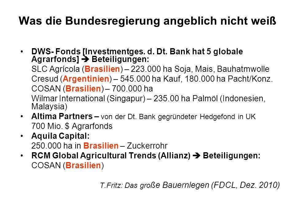 Was die Bundesregierung angeblich nicht weiß DWS- Fonds [Investmentges. d. Dt. Bank hat 5 globale Agrarfonds] Beteiligungen: SLC Agrícola (Brasilien)