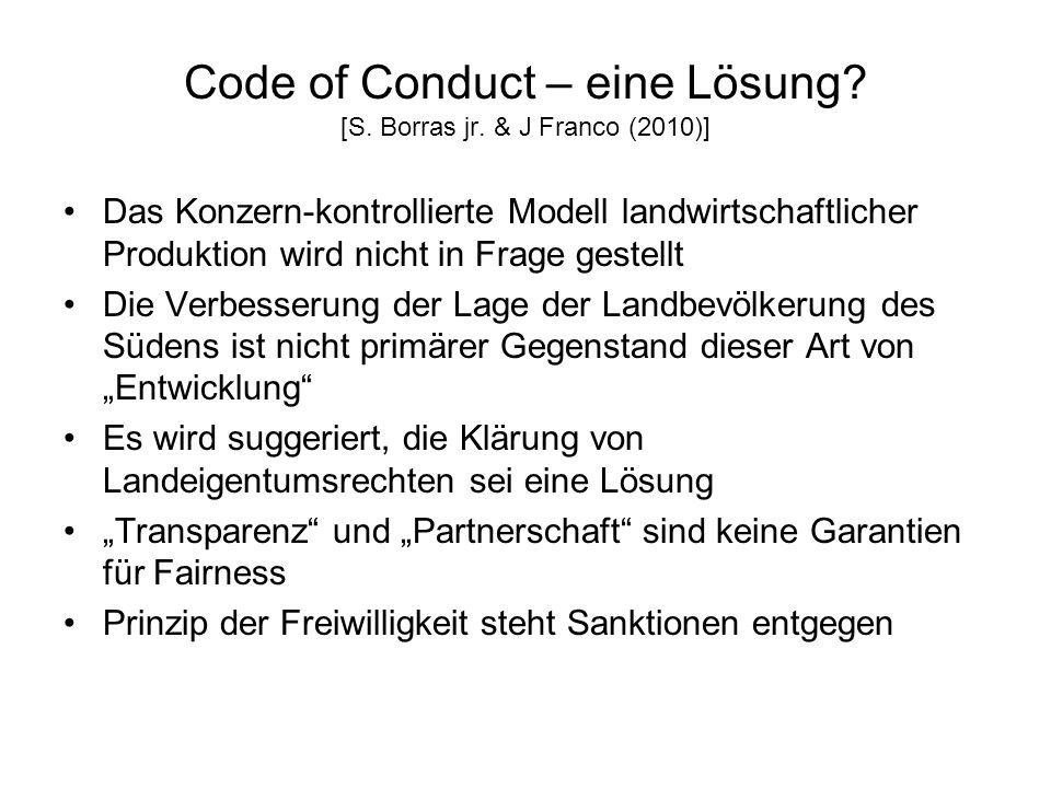Code of Conduct – eine Lösung? [S. Borras jr. & J Franco (2010)] Das Konzern-kontrollierte Modell landwirtschaftlicher Produktion wird nicht in Frage