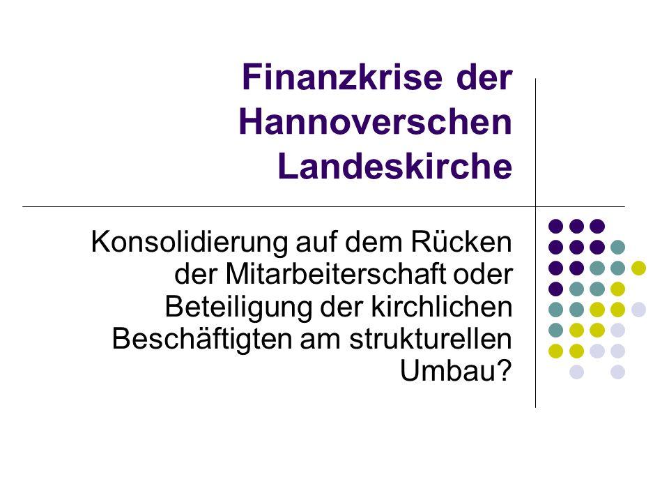Finanzkrise der Hannoverschen Landeskirche Konsolidierung auf dem Rücken der Mitarbeiterschaft oder Beteiligung der kirchlichen Beschäftigten am struk
