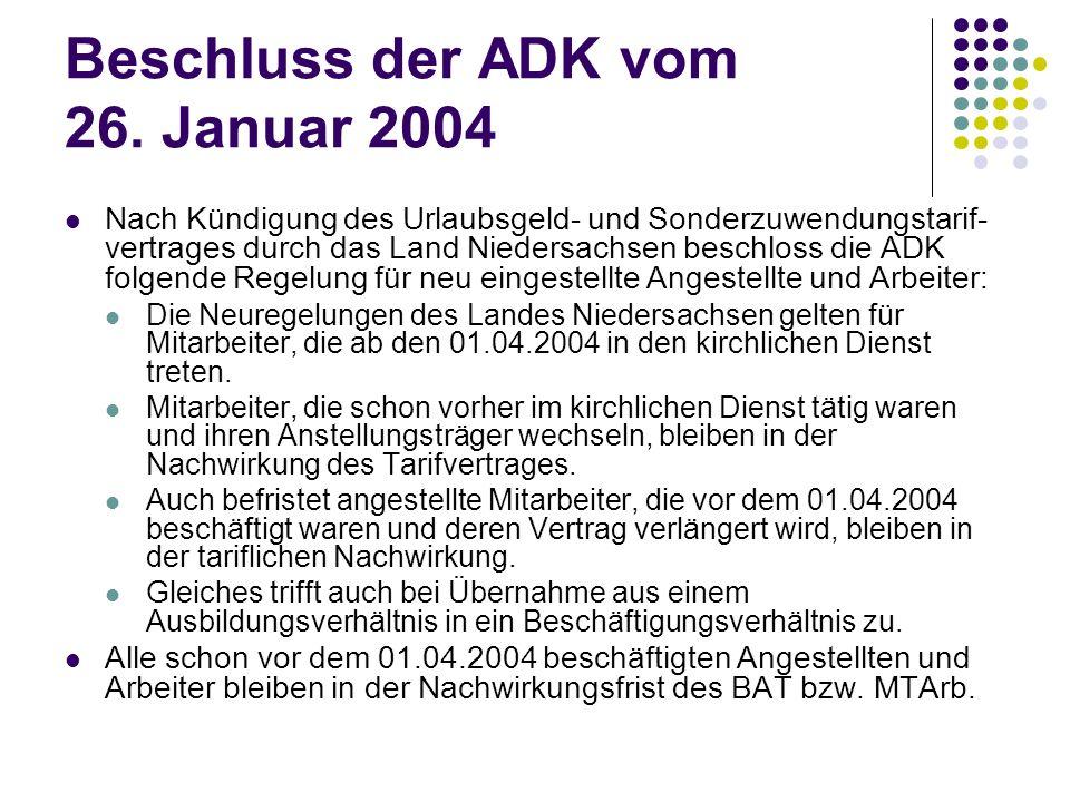 Beschluss der ADK vom 26. Januar 2004 Nach Kündigung des Urlaubsgeld- und Sonderzuwendungstarif- vertrages durch das Land Niedersachsen beschloss die