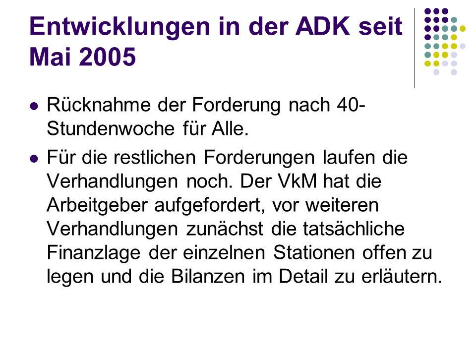 Entwicklungen in der ADK seit Mai 2005 Rücknahme der Forderung nach 40- Stundenwoche für Alle. Für die restlichen Forderungen laufen die Verhandlungen
