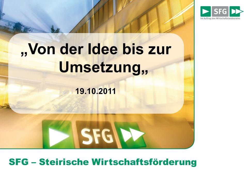 SFG – Steirische Wirtschaftsförderung Von der Idee bis zur Umsetzung 19.10.2011