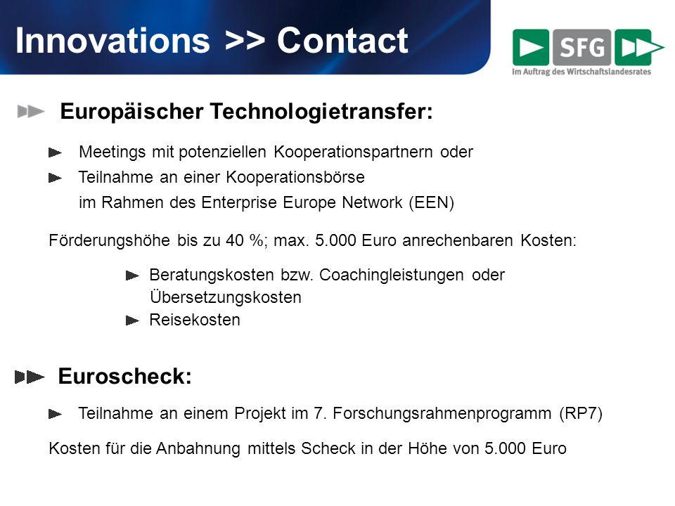 Innovations >> Contact Europäischer Technologietransfer: Meetings mit potenziellen Kooperationspartnern oder Teilnahme an einer Kooperationsbörse im Rahmen des Enterprise Europe Network (EEN) Förderungshöhe bis zu 40 %; max.