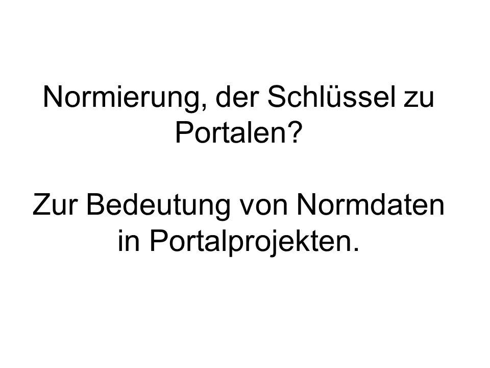 Normierung, der Schlüssel zu Portalen? Zur Bedeutung von Normdaten in Portalprojekten.