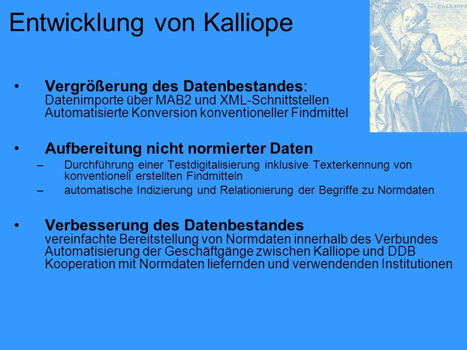 Entwicklung von Kalliope Vergrößerung des Datenbestandes: Datenimporte über MAB2 und XML-Schnittstellen Automatisierte Konversion konventioneller Find