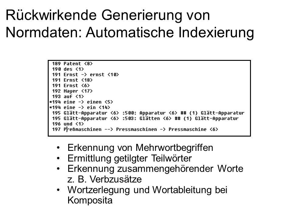 Rückwirkende Generierung von Normdaten: Automatische Indexierung Erkennung von Mehrwortbegriffen Ermittlung getilgter Teilwörter Erkennung zusammengeh