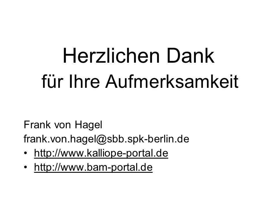 Herzlichen Dank für Ihre Aufmerksamkeit Frank von Hagel frank.von.hagel@sbb.spk-berlin.de http://www.kalliope-portal.de http://www.bam-portal.de
