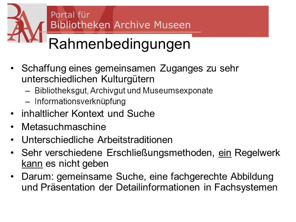 Rahmenbedingungen Schaffung eines gemeinsamen Zuganges zu sehr unterschiedlichen Kulturgütern –Bibliotheksgut, Archivgut und Museumsexponate –Informat