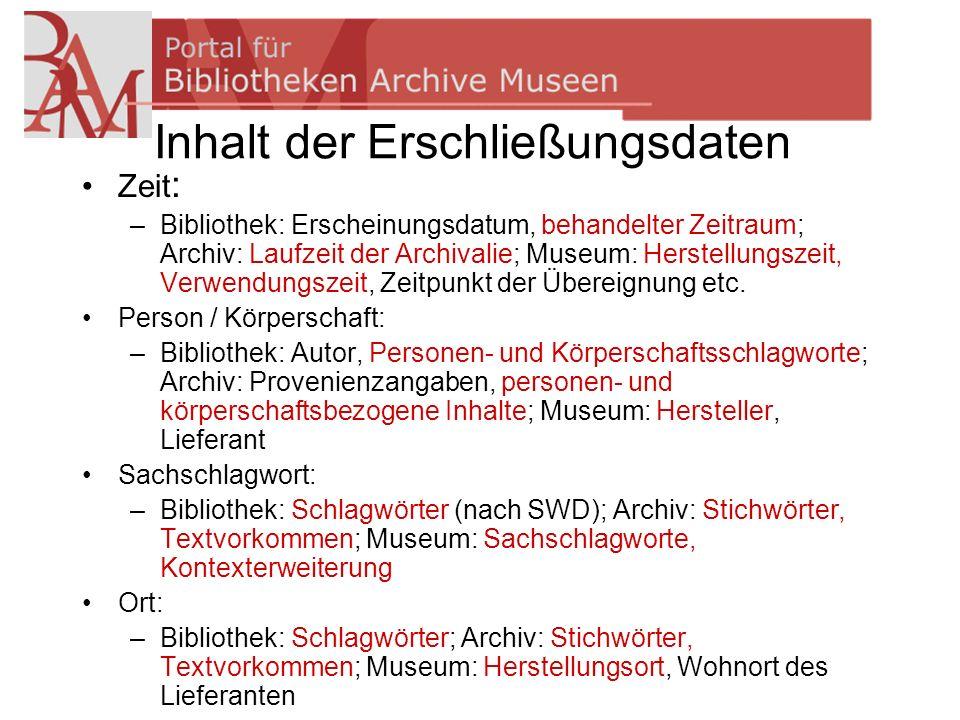 Inhalt der Erschließungsdaten Zeit : –Bibliothek: Erscheinungsdatum, behandelter Zeitraum; Archiv: Laufzeit der Archivalie; Museum: Herstellungszeit,