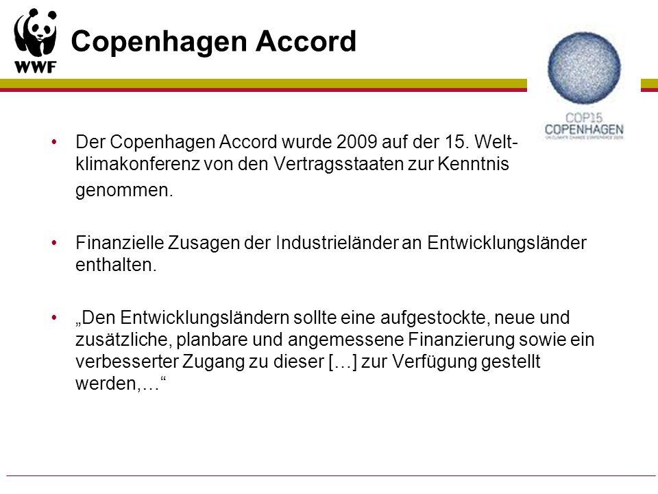 Copenhagen Accord Der Copenhagen Accord wurde 2009 auf der 15. Welt- klimakonferenz von den Vertragsstaaten zur Kenntnis genommen. Finanzielle Zusagen