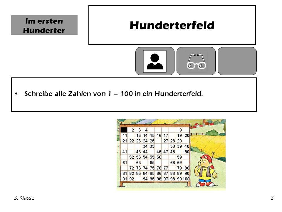 3. Klasse2 Im ersten Hunderter Hunderterfeld Schreibe alle Zahlen von 1 – 100 in ein Hunderterfeld.