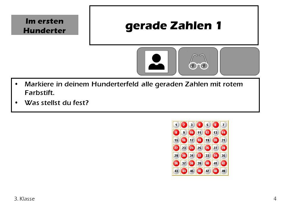 3. Klasse4 Im ersten Hunderter gerade Zahlen 1 Markiere in deinem Hunderterfeld alle geraden Zahlen mit rotem Farbstift. Was stellst du fest?