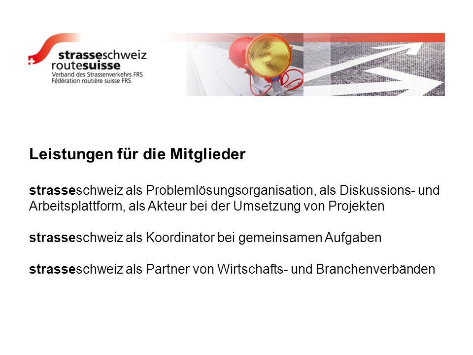 Leistungen für die Mitglieder strasseschweiz als Problemlösungsorganisation, als Diskussions- und Arbeitsplattform, als Akteur bei der Umsetzung von P