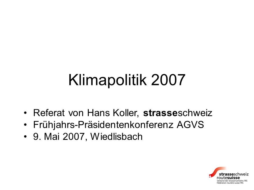 Klimapolitik 2007 Referat von Hans Koller, strasseschweiz Frühjahrs-Präsidentenkonferenz AGVS 9. Mai 2007, Wiedlisbach