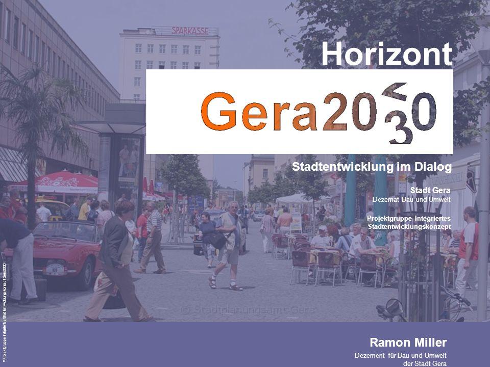 Stadtentwicklung im Dialog © Projektgruppe Integriertes Stadtentwicklungskonzept Gera2030 Horizont © Projektgruppe Integriertes Stadtentwicklungskonze