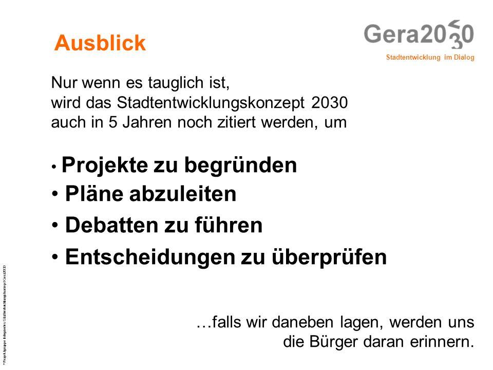 Stadtentwicklung im Dialog © Projektgruppe Integriertes Stadtentwicklungskonzept Gera2030 Nur wenn es tauglich ist, wird das Stadtentwicklungskonzept