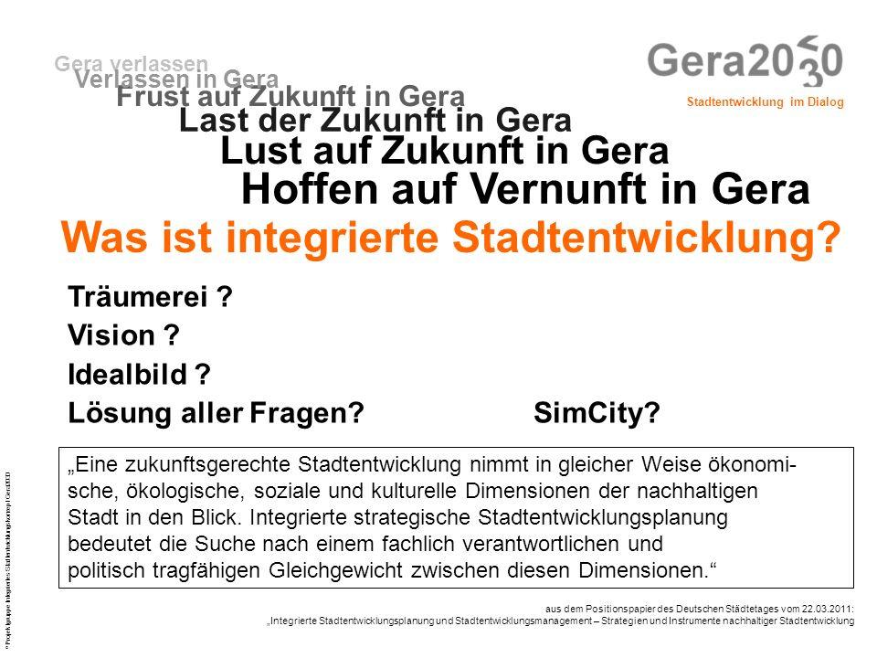 Stadtentwicklung im Dialog © Projektgruppe Integriertes Stadtentwicklungskonzept Gera2030 Gera verlassen Lust auf Zukunft in Gera Last der Zukunft in