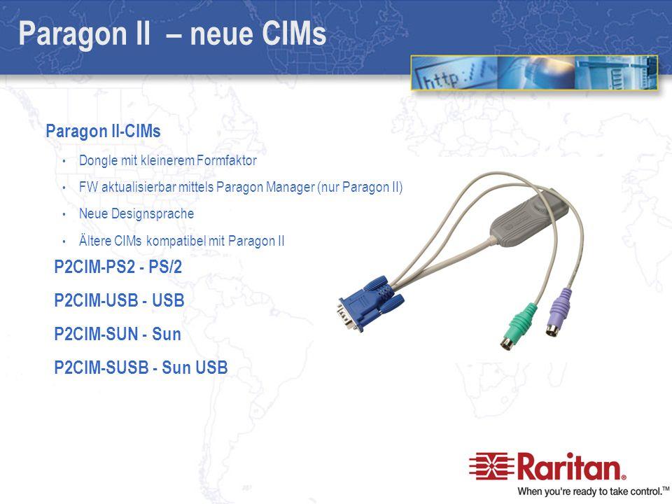 Paragon II – neue CIMs P2CIM-PS2 - PS/2 P2CIM-USB - USB P2CIM-SUN - Sun P2CIM-SUSB - Sun USB Paragon II-CIMs Dongle mit kleinerem Formfaktor FW aktualisierbar mittels Paragon Manager (nur Paragon II) Neue Designsprache Ältere CIMs kompatibel mit Paragon II