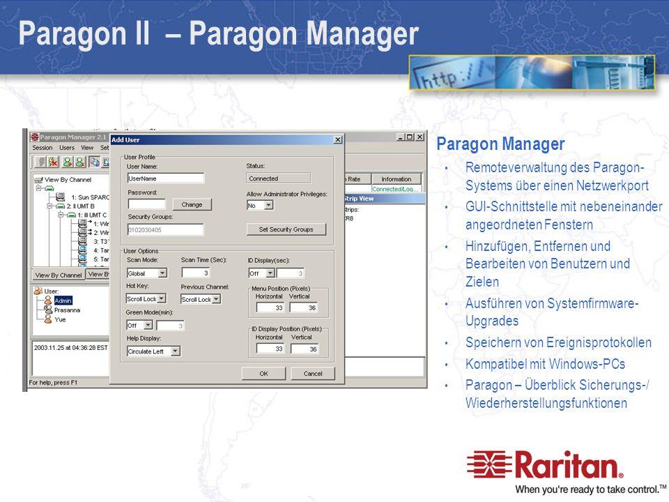 Paragon Manager Remoteverwaltung des Paragon- Systems über einen Netzwerkport GUI-Schnittstelle mit nebeneinander angeordneten Fenstern Hinzufügen, Entfernen und Bearbeiten von Benutzern und Zielen Ausführen von Systemfirmware- Upgrades Speichern von Ereignisprotokollen Kompatibel mit Windows-PCs Paragon – Überblick Sicherungs-/ Wiederherstellungsfunktionen Paragon II – Paragon Manager