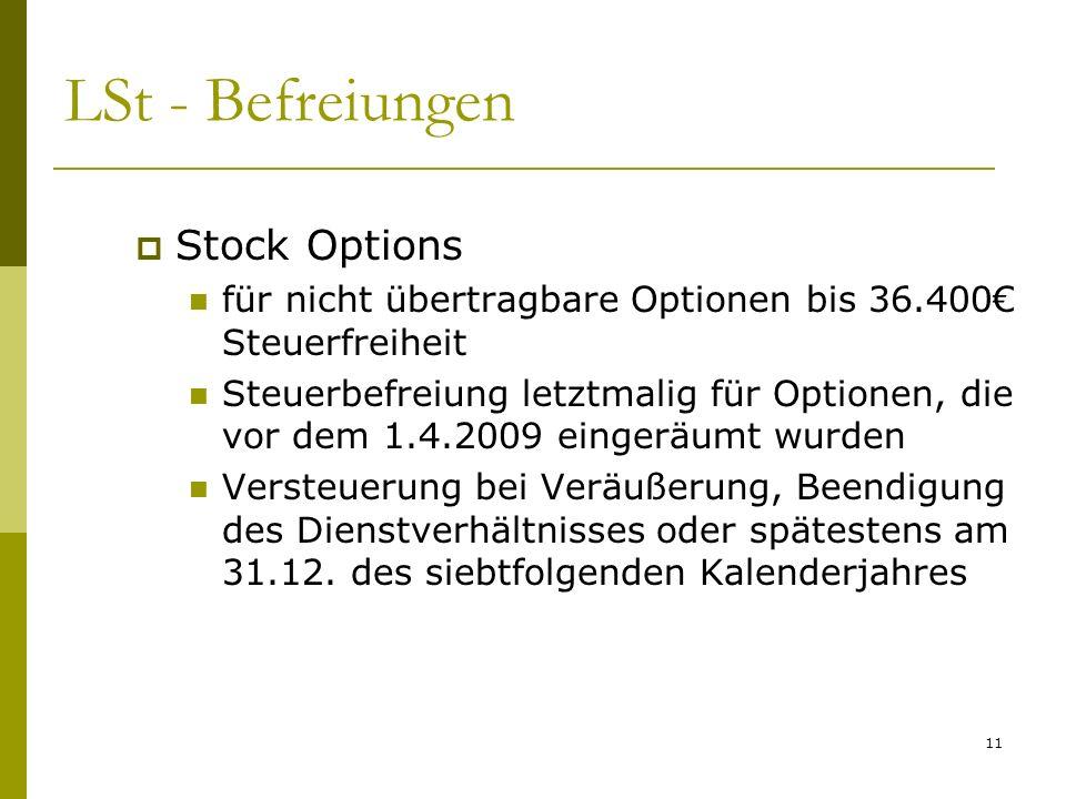 11 LSt - Befreiungen Stock Options für nicht übertragbare Optionen bis 36.400 Steuerfreiheit Steuerbefreiung letztmalig für Optionen, die vor dem 1.4.