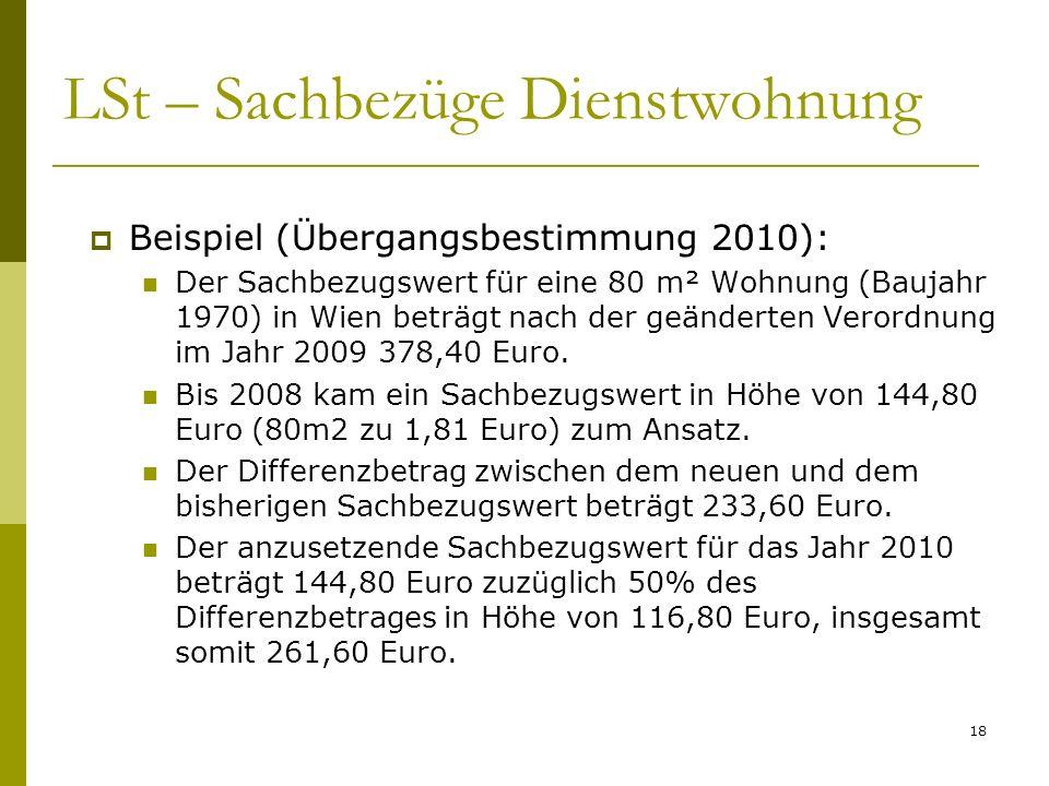 18 LSt – Sachbezüge Dienstwohnung Beispiel (Übergangsbestimmung 2010): Der Sachbezugswert für eine 80 m² Wohnung (Baujahr 1970) in Wien beträgt nach d