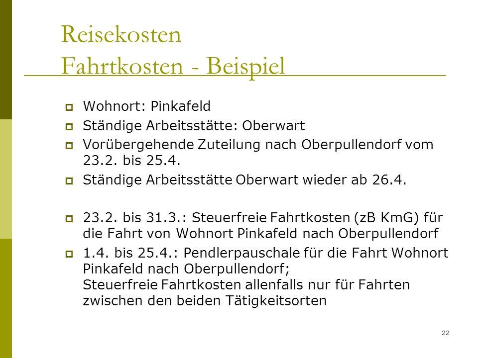 22 Reisekosten Fahrtkosten - Beispiel Wohnort: Pinkafeld Ständige Arbeitsstätte: Oberwart Vorübergehende Zuteilung nach Oberpullendorf vom 23.2. bis 2