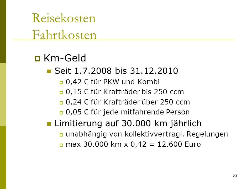 23 Reisekosten Fahrtkosten Km-Geld Seit 1.7.2008 bis 31.12.2010 0,42 für PKW und Kombi 0,15 für Krafträder bis 250 ccm 0,24 für Krafträder über 250 cc