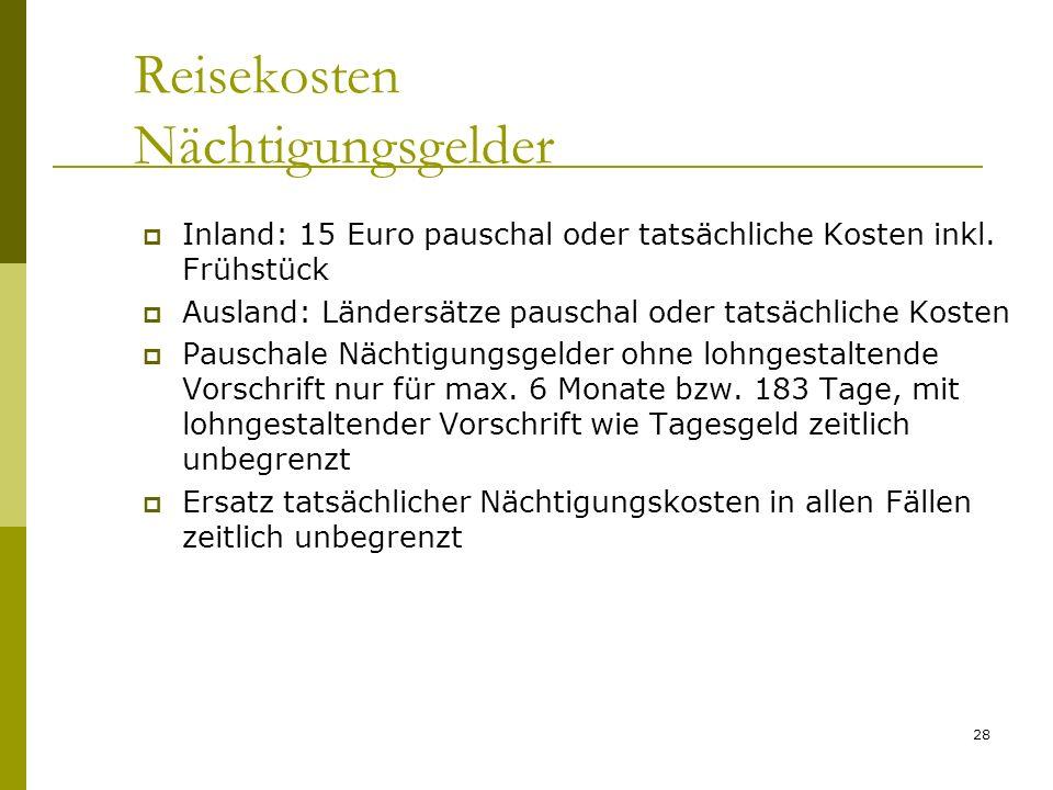 28 Reisekosten Nächtigungsgelder Inland: 15 Euro pauschal oder tatsächliche Kosten inkl. Frühstück Ausland: Ländersätze pauschal oder tatsächliche Kos