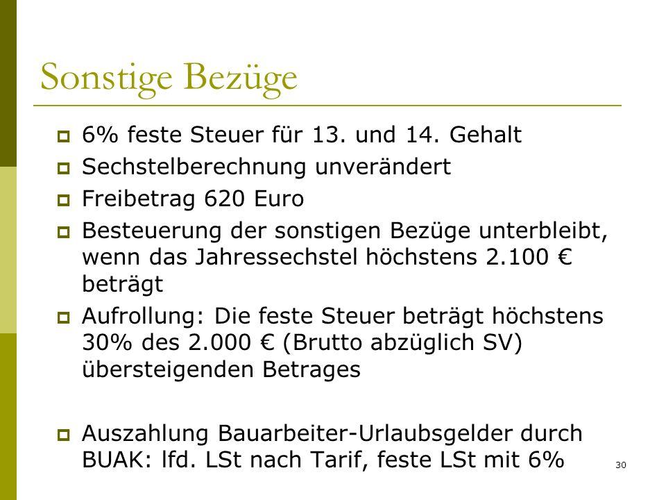 30 Sonstige Bezüge 6% feste Steuer für 13. und 14. Gehalt Sechstelberechnung unverändert Freibetrag 620 Euro Besteuerung der sonstigen Bezüge unterble